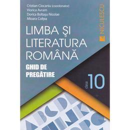 Romana cls 10 Ghid de pregatire ed.2016 - Cristian Ciocaniu, Viorica Avram, editura Niculescu