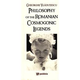 Philosophy of the romanian cosmogonic legends - Gheorghe Vladutescu, editura Paideia