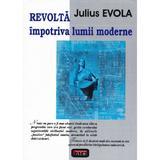 Revolta impotriva lumii Mmoderne - Julius Evola, editura Antet Revolution
