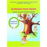 Ma pregatesc pentru concurs! Matematica - Clasa 4 - Adina Grigore, Claudia-Daniela Negritoiu, editura Ars Libri