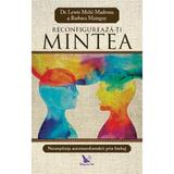 Reconfigureaza-ti mintea - Lewis Mehl-Madrona, Barbara Mainguy, editura For You