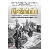 Misiuni la limita imposibilului - Michael Bar-Zohar, Nissim Mishal, editura Litera
