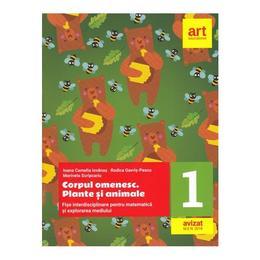 Corpul omenesc. Plante si animale - Clasa 1 - Fise interdisciplinare pentru mate - Ioana Camelia Iovanas, editura Grupul Editorial Art