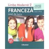 Limba franceza L2 - Clasa 6 - Caiet - Gina Belabed, Claudia Dobre, Diana Ionescu, editura Booklet