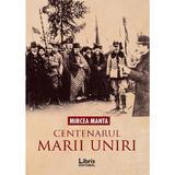 Centenarul Marii Uniri - Mircea Manta, editura Libris Editorial