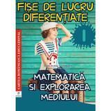 Matematica si explorarea mediului - Clasa 1 - Fise de lucru diferentiate - Daniela Berechet, editura Cartea Romaneasca
