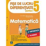 Matematica - Clasa 5. Partea I - Fise de lucru diferentiate - Florin Antohe, Marius Antonescu, editura Cartea Romaneasca