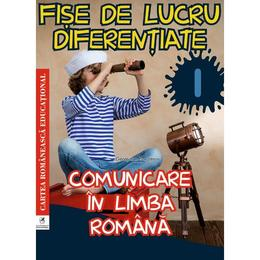 Comunicare in limba romana - Clasa 1 - Fise de lucru diferentiate - Georgiana Gogoescu, editura Cartea Romaneasca