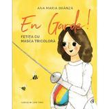 En garde. Fetita cu masca tricolora - Ana Maria Branza, editura Curtea Veche