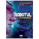 Robotul chinezesc - Wang Hongpeng, Ma Na, editura Ideea Europeana