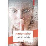 Heather, cu totul - Matthew Weiner, editura Polirom