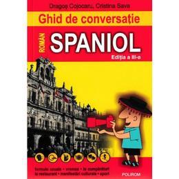 Ghid de conversatie roman-spaniol Ed. 3 - Dragos Cojocaru, Cristina Sava, editura Polirom