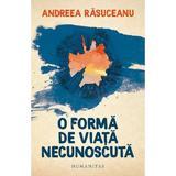 O forma de viata necunoscuta - Andreea Rasuceanu, editura Humanitas