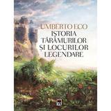 Istoria taramurilor si locurilor legendare - Umberto Eco, editura Rao