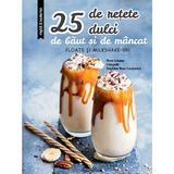 25 de retete dulci de baut si de mancat - Anne Loiseau, editura Rao