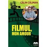 Filmul, mon amour - Calin Caliman, editura Ideea Europeana