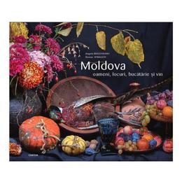 Moldova: oameni, locuri, bucatarie si vin - Angela Brasoveanu, Roman Rybaleov, editura Cartier
