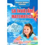 Sa invatam matematica fara profesor - Clasa 6 - Gheorghe Adalbert Schneider, editura Hyperion