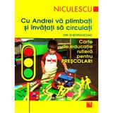 Cu Andrei va plimbati si invatati sa circulati - Ion Gheorghediac, editura Niculescu