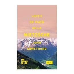 Lectii de viata de la Nietzsche - John Armstrong, editura Trei