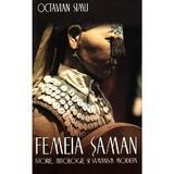 Femeia saman. Istorie, mitologie si samanism modern - Octavian Simu, editura Herald
