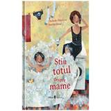 Stiu totul despre mame - Nathalie Delebarre, Aurelie Blanz, editura Univers