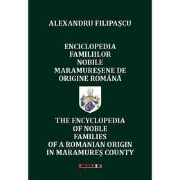 Enciclopedia familiilor nobile maramuresene de origine romana - Alexandru Filipascu, editura Eikon