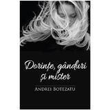 Dorinte, ganduri si mister - Andrei Botezatu