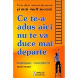 Ce te-a adus aici nu te va duce mai departe - Marshall Goldsmith, editura Amsta Publishing