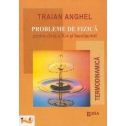 Probleme de Fizica - Clasa 10 si Bacalaureat - Traian Anghel, editura Emia