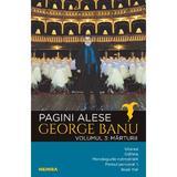 Pagini alese  vol. 3 - Marturii George Banu, editura Nemira