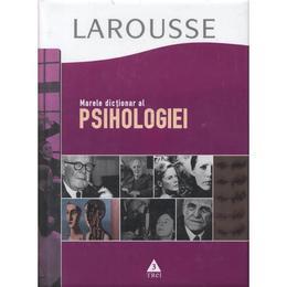 Larousse - Marele dictionar al psihologiei, editura Trei