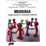 Medierea - Oxigen pentru o societate moderna - Coord.Dr.Av.Alina Gorghiu, editura Universul Juridic