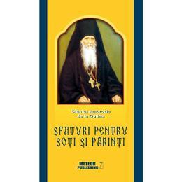 Sfaturi pentru soti si parinti - Sfantul Ambrozie de la Optina, editura Meteor Press