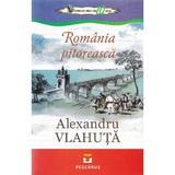 Romania Pitoreasca - Alexandru Vlahuta, editura Pestalozzi