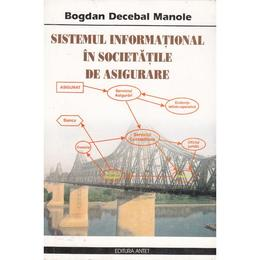 Sistemul informational in societatile de asigurare - Bogdan Decebal Manole, editura Antet