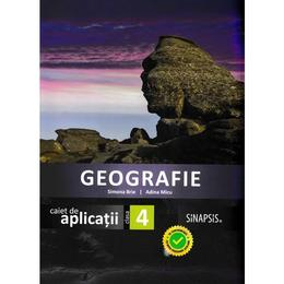 Geografie - Clasa 4 - Caiet de aplicatii - Simona Brie, Adina Micu, editura Sinapsis