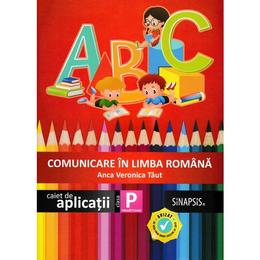 Comunicare in limba romana - Clasa pregatitoare - Caiet de aplicatii - Anca Veronica Taut, editura Sinapsis