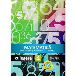 Matematica - Clasa 4 - Culegere - Flora Abrudan, Simona Brie, Adina Micu, editura Sinapsis
