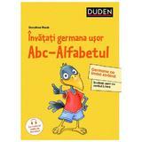 Invatati germana usor. ABC-Alfabetul (Duden) - Dorothee Raab, editura Universul Enciclopedic