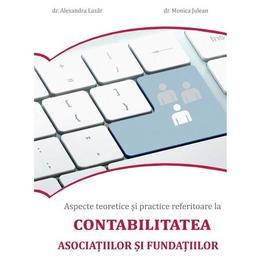 Aspecte teoretice si practice referitoare la contabilitatea asociatiilor si fundatiilor - Alexandra Lazar , Monica Julean, editura Monitorul Oficial