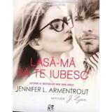 Lasa-ma sa te iubesc - Jennifer L. Armentrout, editura Epica