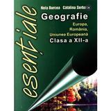 Esentiale geografie Europa, Romania, Uniunea Europeana clasa 12 - Catalina Serban, Nela Burcea, editura Meteor Press
