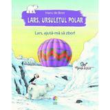 Lars, ursuletul polar. Lars, ajuta-ma sa zbor!, editura Corint