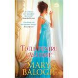 Totul pentru casatorie - Mary Balogh, editura Litera