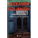 Casa matrionei - Alexandr Soljenitin, editura Univers