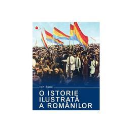 O istorie ilustrata a romanilor - Ion Bulei, editura Litera