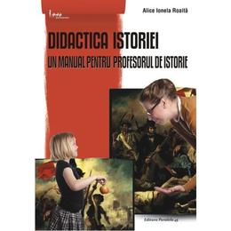 Didactica istoriei ed.3 - Alice Ionela Roaita, editura Paralela 45