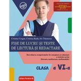 Fise de lucru si teste de lectura si redactare - Clasa 6 ed.2018-2019 - Cristina Cergan, Cristina Radu, editura Paralela 45