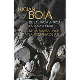 De la Dacia antica la Marea Unire - Lucian Boia, editura Humanitas